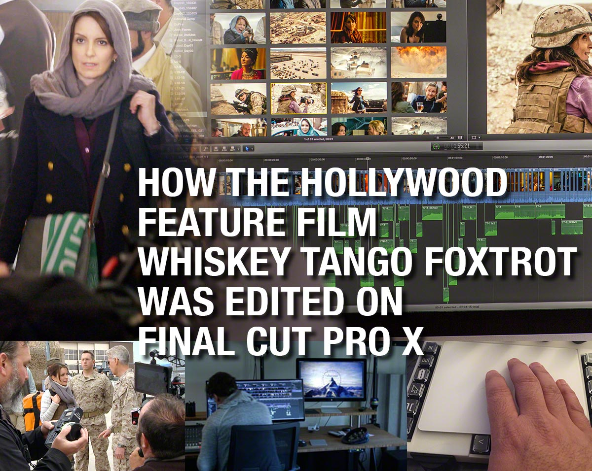 How the Hollywood film Whiskey Tango Foxtrot was edited on Final Cut Pro X